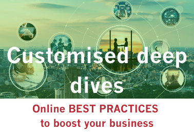 Customised deep dives: online BEST PRACTICES to boost your business