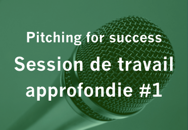 Pitching for success : session de travail approfondie #1