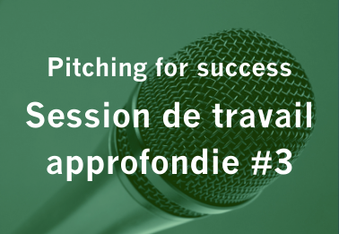 Pitching for success : session de travail approfondie #3