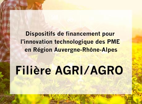 Filière AGRI/AGRO - Dispositifs de financement pour l'innovation technologique des PME en Région Auvergne-Rhône-Alpes