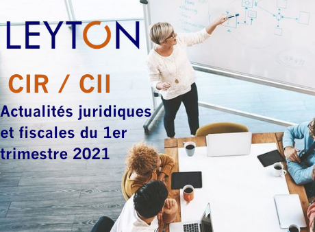 CIR / CII : Actualités juridiques et fiscales du 1er trimestre 2021