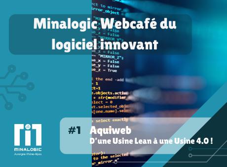 Aquiweb, d'une Usine Lean à une Usine 4.0 - Minalogic Webcafé du logiciel innovant #1